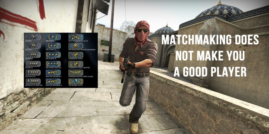 If You Think Being Good at Matchmaking Makes You A Good CSGO Player You're Wrong