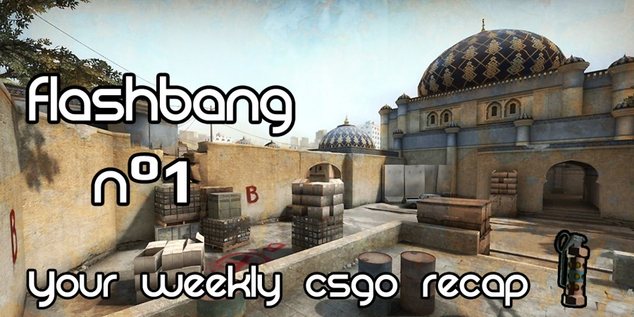 Flashbang – Your Weekly Recap On All Things CS:GO