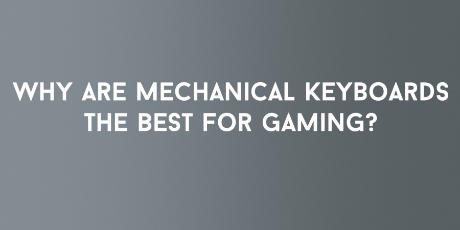 Why Are Mechanical Keyboards The Best For Gaming