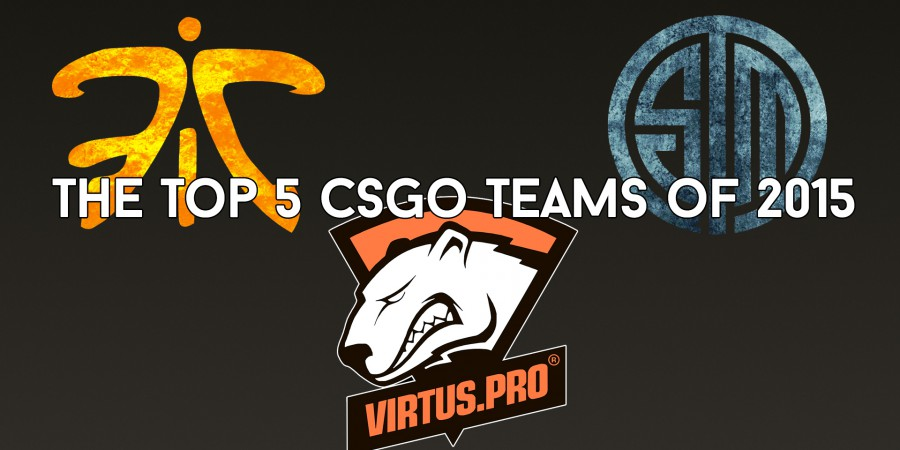 The Top 5 CSGO Teams Of 2015